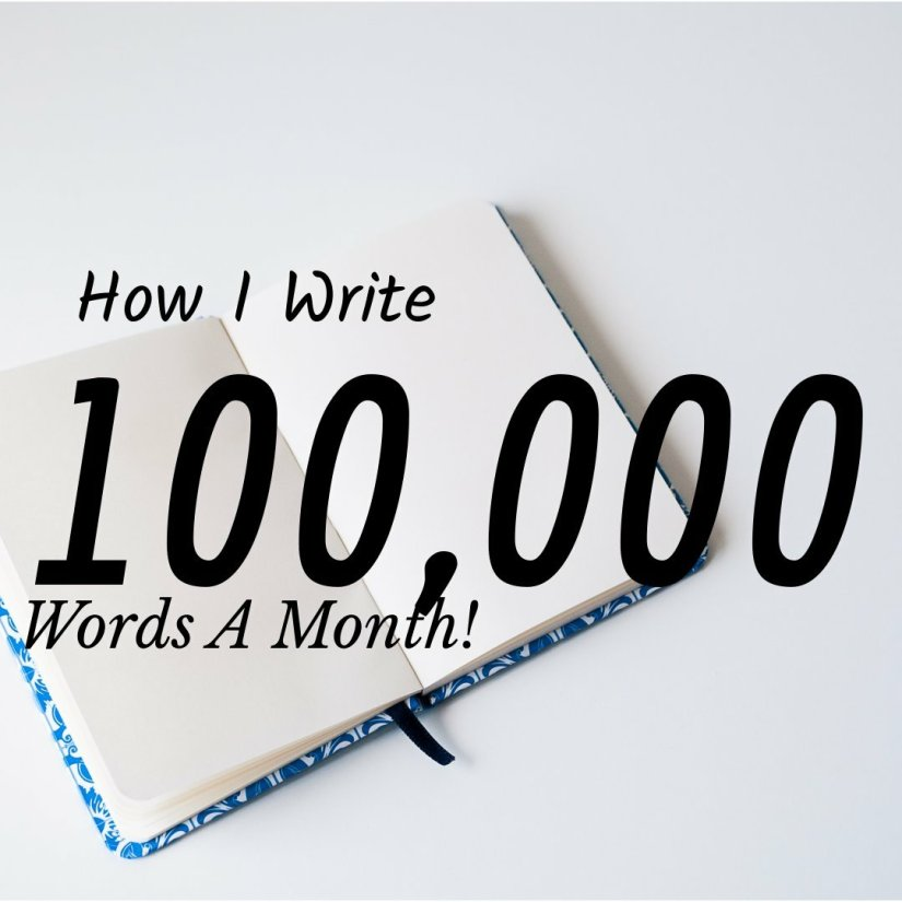 Wondering how to write 100,000 words a month? How I Write 100,000 words month