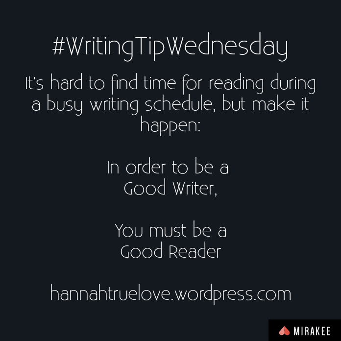 #WritingTipWednesday It's hard to find time for reading during a busy writing schedule, but make it happen:In order to be a Good Writer,You must be aGood Readerhannahtruelove.wordpress.com