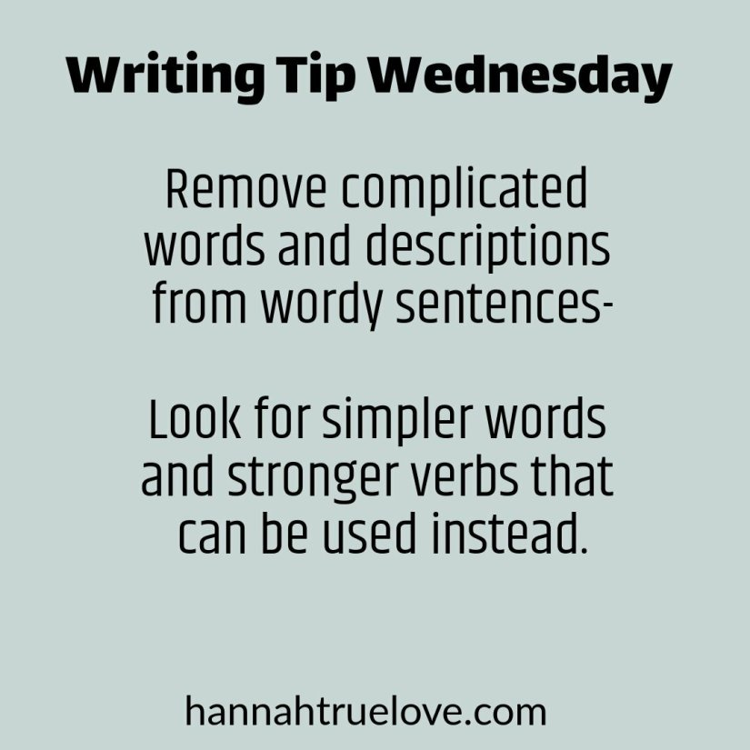 Remove complicated words and descriptions from wordy sentences-Look for simpler words and stronger verbs that can be used instead.
