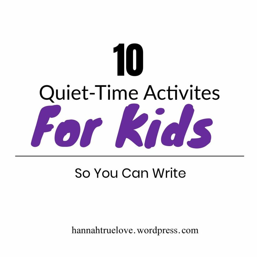 Quiet-Time Activities for kids, so that you can write.